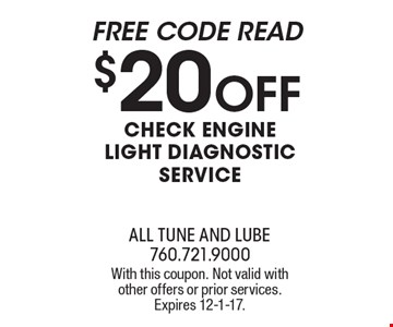 Check Engine Light Diagnostic Service FREE Code Read $20 off With this coupon. Not valid with other offers or prior services. Expires 12-1-17.