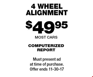 $49.95 4 wheel alignment computerized report most cars . Must present adat time of purchase.Offer ends 11-30-17