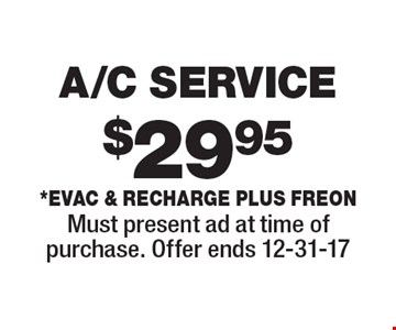 $29.95 A/C Service *Evac & Recharge plus freon. Must present ad at time of purchase. Offer ends 12-31-17