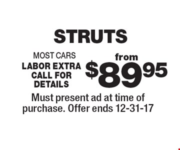 Struts from $89.95. Most cars. Labor extra. Call for details. Must present ad at time of purchase. Offer ends 12-31-17