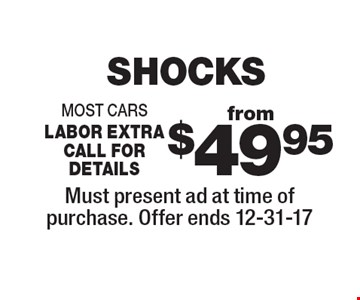 Shocks from $49.95. Most cars. Labor extra. Call for details. Must present ad at time of purchase. Offer ends 12-31-17.