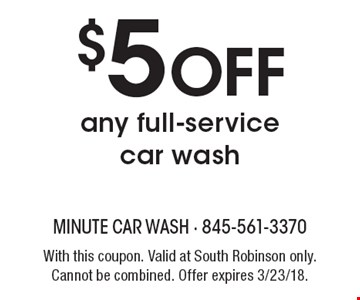 $5 OFF any full-service car wash. With this coupon. Valid at South Robinson only. Cannot be combined. Offer expires 3/23/18.