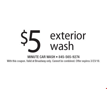 $5 exterior wash. With this coupon. Valid at Broadway only. Cannot be combined. Offer expires 3/23/18.