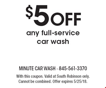 $5 OFF any full-service car wash. With this coupon. Valid at South Robinson only. Cannot be combined. Offer expires 5/25/18.