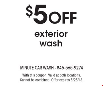 $5 OFF exterior wash. With this coupon. Valid at both locations. Cannot be combined. Offer expires 5/25/18.