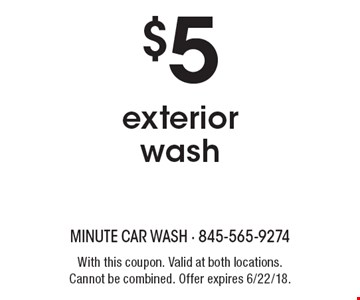 $5 exterior wash. With this coupon. Valid at both locations. Cannot be combined. Offer expires 6/22/18.