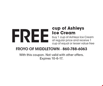 Free cup of Ashleys Ice Cream. Buy 1 cup of Ashleys Ice Cream at regular price and receive 1 cup of equal or lesser value free. With this coupon. Not valid with other offers. Expires 10-6-17.