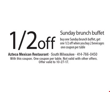 1/2 off Sunday brunch buffet. Buy one Sunday brunch buffet, get one 1/2 off when you buy 2 beverages. One coupon per table. With this coupon. One coupon per table. Not valid with other offers. Offer valid to 10-27-17.