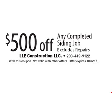 $500 off Any Completed Siding Job. Excludes Repairs. With this coupon. Not valid with other offers. Offer expires 10/6/17.