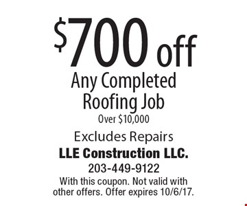$700 off Any Completed Roofing Job Over $10,000. Excludes Repairs. With this coupon. Not valid with other offers. Offer expires 10/6/17.