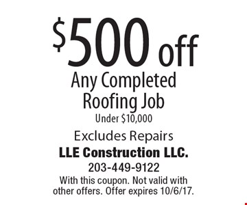 $500 off Any Completed Roofing Job Under $10,000. Excludes Repairs. With this coupon. Not valid with other offers. Offer expires 10/6/17.