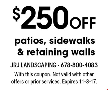 $250 Off patios, sidewalks & retaining walls. With this coupon. Not valid with other offers or prior services. Expires 11-3-17.