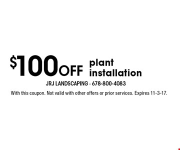 $100 Off plant installation. With this coupon. Not valid with other offers or prior services. Expires 11-3-17.
