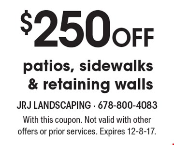 $250 Off patios, sidewalks & retaining walls. With this coupon. Not valid with other offers or prior services. Expires 12-8-17.