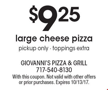 $9.25 large cheese pizza pickup only - toppings extra. With this coupon. Not valid with other offers or prior purchases. Expires 10/13/17.