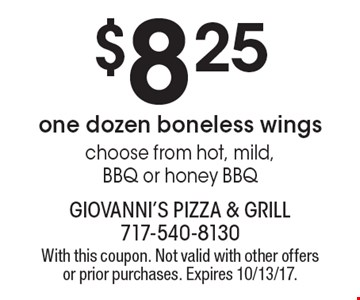 $8.25 one dozen boneless wings choose from hot, mild, BBQ or honey BBQ. With this coupon. Not valid with other offers or prior purchases. Expires 10/13/17.
