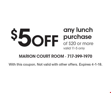 $5 OFF any lunch purchase of $20 or more, valid 11-5 only. With this coupon. Not valid with other offers. Expires 4-1-18.