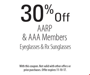 30% Off AARP & AAA Members Eyeglasses & Rx Sunglasses. With this coupon. Not valid with other offers or prior purchases. Offer expires 11-10-17.