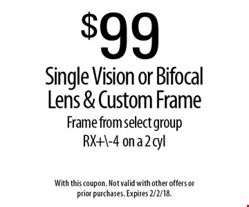 $99 Single Vision or Bifocal Lens & Custom Frame Frame from select group 