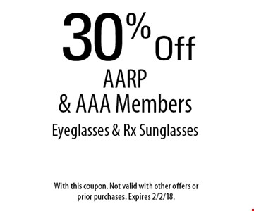 30%Off AARP & AAA Members Eyeglasses & Rx Sunglasses. With this coupon. Not valid with other offers or prior purchases. Expires 2/2/18.