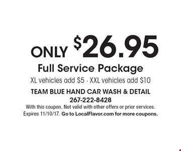 Only $26.95 Full Service Package. XL vehicles add $5 - XXL vehicles add $10. With this coupon. Not valid with other offers or prior services. Expires 11/10/17. Go to LocalFlavor.com for more coupons.