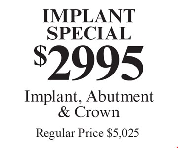 Implant Special $2995. Implant, Abutment & Crown. Regular Price $5,025. Offers expire in 4 weeks. Cannot be combined with any other discount. Reduced fee plan, and/or promotional price offering.