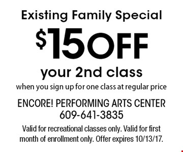 Existing Family Special - $15 Off your 2nd class when you sign up for one class at regular price. Valid for recreational classes only. Valid for first month of enrollment only. Offer expires 10/13/17.