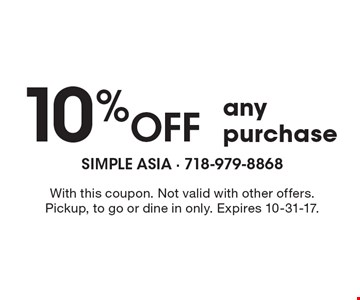 10% OFF any purchase. With this coupon. Not valid with other offers. Pickup, to go or dine in only. Expires 10-31-17.