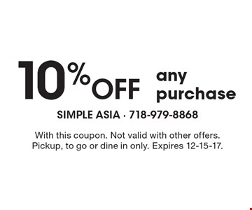 10% OFF any purchase. With this coupon. Not valid with other offers. Pickup, to go or dine in only. Expires 12-15-17.