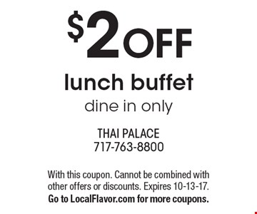$2 OFF lunch buffet. Dine in only. With this coupon. Cannot be combined with other offers or discounts. Expires 10-13-17. Go to LocalFlavor.com for more coupons.