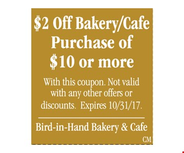 $2 off bakery/cafe purchase of $10 or more. With this coupon. Not valid with any other offers or discounts. Expires 10/31/17.