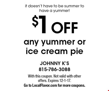 it doesn't have to be summer to have a yummer! $1 off any yummer or ice cream pie. With this coupon. Not valid with other offers. Expires 12-1-17. Go to LocalFlavor.com for more coupons.