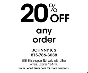 20% off any order. With this coupon. Not valid with other offers. Expires 12-1-17. Go to LocalFlavor.com for more coupons.