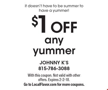 It doesn't have to be summer to have a yummer! $1 off any yummer. With this coupon. Not valid with other offers. Expires 2-2-18. Go to LocalFlavor.com for more coupons.