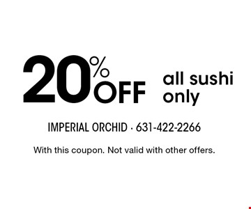 20% Off all sushi only. With this coupon. Not valid with other offers. Go to LocalFlavor.com for more coupons.