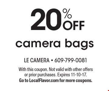 20% OFF camera bags. With this coupon. Not valid with other offers or prior purchases. Expires 11-10-17. Go to LocalFlavor.com for more coupons.
