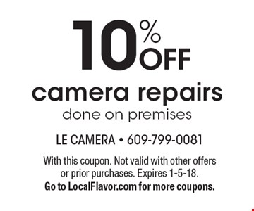 10% OFF camera repairs done on premises. With this coupon. Not valid with other offers or prior purchases. Expires 1-5-18. Go to LocalFlavor.com for more coupons.