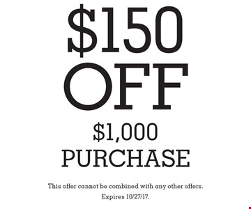 $150 OFF $1,000 Purchase. This offer cannot be combined with any other offers. Expires 10/27/17.