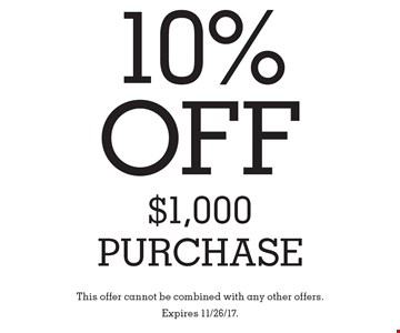 10% OFF $1,000 Purchase. This offer cannot be combined with any other offers. Expires 11/26/17.