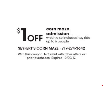 $1 off corn maze admission which also includes hay ride up to 6 people. With this coupon. Not valid with other offers or prior purchases. Expires 10/29/17.