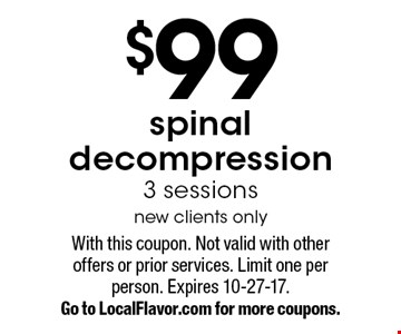 $99 spinal decompression 3 sessions. New clients only. With this coupon. Not valid with other offers or prior services. Limit one per person. Expires 10-27-17. Go to LocalFlavor.com for more coupons.