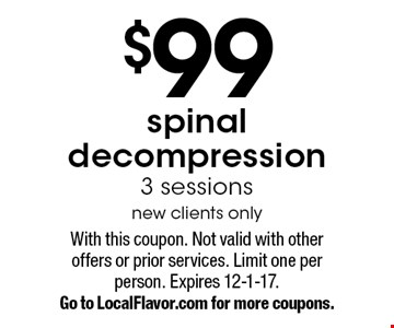 $99 spinal decompression. 3 sessions. New clients only. With this coupon. Not valid with other offers or prior services. Limit one per person. Expires 12-1-17. Go to LocalFlavor.com for more coupons.