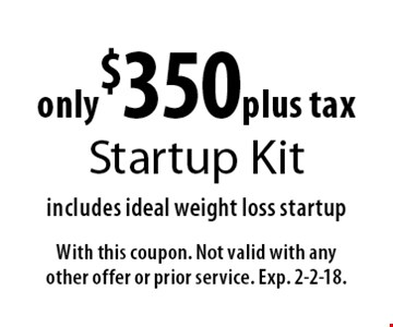 only $350 plus tax Startup Kit includes ideal weight loss startup. With this coupon. Not valid with any other offer or prior service. Exp. 2-2-18.