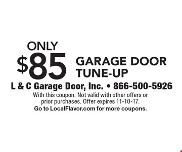 Only $85 Garage Door Tune-Up. With this coupon. Not valid with other offers or prior purchases. Offer expires 11-10-17. Go to LocalFlavor.com for more coupons.