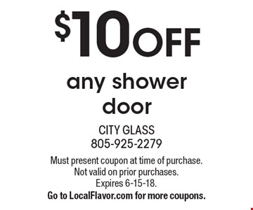 $10 OFF any shower door. Must present coupon at time of purchase. Not valid on prior purchases. Expires 6-15-18. Go to LocalFlavor.com for more coupons.
