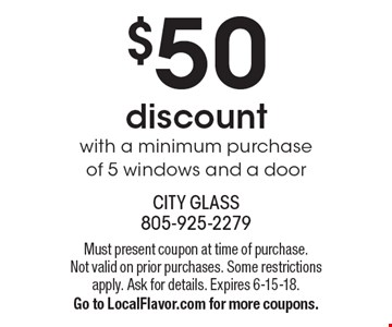 $50 discount with a minimum purchase of 5 windows and a door. Must present coupon at time of purchase. Not valid on prior purchases. Some restrictions apply. Ask for details. Expires 6-15-18. Go to LocalFlavor.com for more coupons.