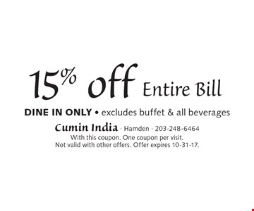 15% off Entire Bill Dine In Only - excludes buffet & all beverages. With this coupon. One coupon per visit. Not valid with other offers. Offer expires 10-31-17.
