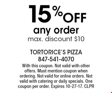 15% OFF any order. Max. discount $10. With this coupon. Not valid with other offers. Must mention coupon when ordering. Not valid for online orders. Not valid with catering or daily specials. One coupon per order. Expires 10-27-17. CLPR