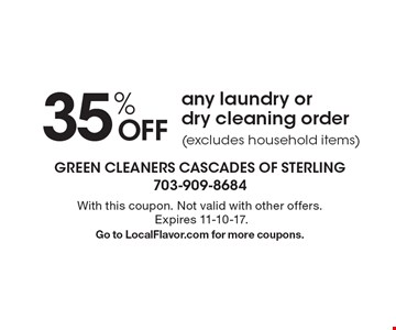 35% Off any laundry or dry cleaning order (excludes household items). With this coupon. Not valid with other offers. Expires 11-10-17. Go to LocalFlavor.com for more coupons.