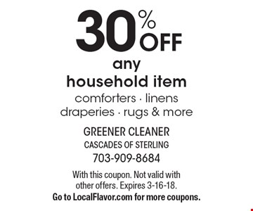 30% OFF any household item comforters - linens draperies - rugs & more. With this coupon. Not valid with other offers. Expires 3-16-18. Go to LocalFlavor.com for more coupons.